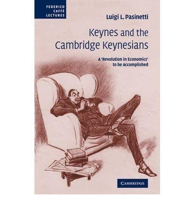 [(Keynes and the Cambridge Keynesians: A 'Revolution in Economics' to be Accomplished )] [Author: Luigi L. Pasinetti] [Dec-2007]