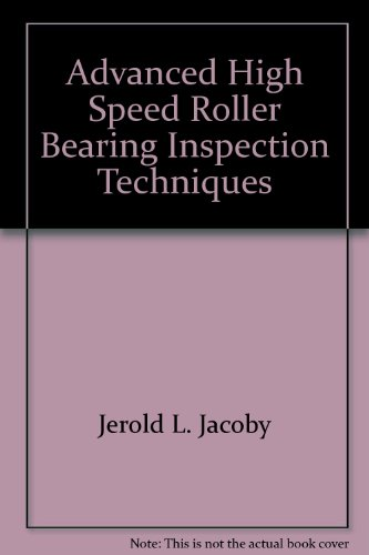 Advanced High Speed Roller Bearing Inspection Techniques par Jerold L. Jacoby