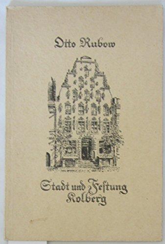 Stadt und Festung Kolberg. Blätter aus Kolbergs Geschichte mit Zeichnungen vom Verfasser.