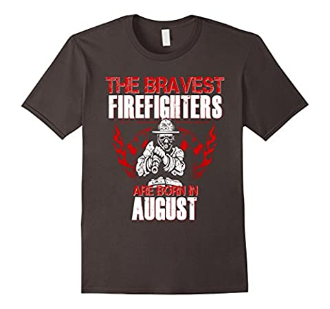 Men's Bravest Firefighters Are Born In August Birthday Shirt Gift