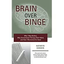 Brain over Binge: Why I Was Bulimic, Why Conventional Therapy Didn't Work, and How I Recovered for Good (English Edition)