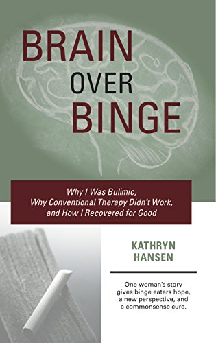 Brain over Binge: Why I Was Bulimic, Why Conventional Therapy Didn't Work, and How I Recovered for Good (English Edition) por Kathryn Hansen