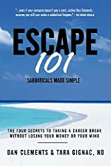 Escape 101: The Four Secrets to Taking a Sabbatical or Career Break Without Losing Your Money or You: Written by Dan Clements, 2007 Edition, Publisher: The Brain Ranch [Paperback] Paperback