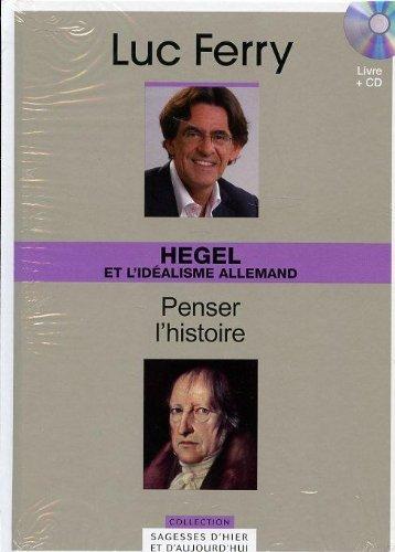 hegel et l'idealisme allemand;penser l'histoire;collection sagesses d'hier et d'aujourd'hui
