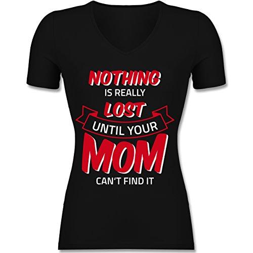 Statement Shirts - Nothing is lost until your Mom can't find it - Tailliertes T-Shirt mit V-Ausschnitt für Frauen Schwarz
