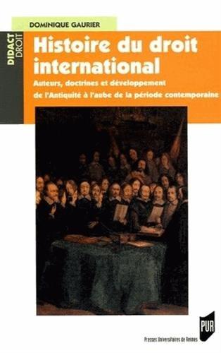 Histoire du droit international : Auteurs, doctrines et développement de l'Antiquité à l'aube de la période contemporaine par Dominique Gaurier