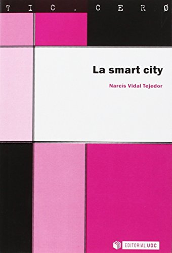 La smart city : las ciudades inteligentes del futuro por Narcís Vidal Tejedor