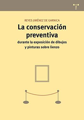 La conservación preventiva durante la exposición de dibujos y pinturas sobre lienzo (Conservación y Restauración del Patrimonio) por Reyes Jiménez Garnica