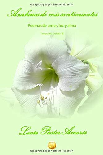 Azahares de mis sentimientos: Poemas de Amor, Luz y Alma par Lucia Pastor Amorós