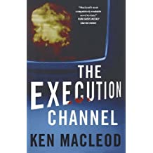 The Execution Channel by Ken MacLeod (June 10,2008)