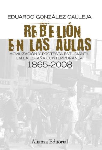 Rebelión en las aulas: Movilización y protesta estudiantil en la España contemporánea, 1865-2008 (Alianza Ensayo) por Eduardo González Calleja