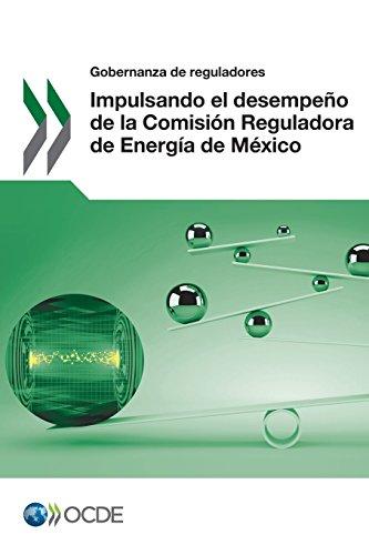 Gobernanza de reguladores Impulsando el desempeño de la Comisión Reguladora de Energía de México