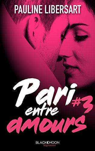 Pari entre amours (Pari entre amis t. 3) par Pauline Libersart