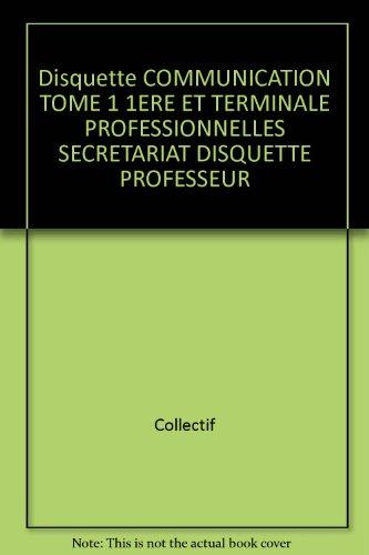 Disquette COMMUNICATION TOME 1 1ERE ET TERMINALE PROFESSIONNELLES SECRETARIAT DISQUETTE PROFESSEUR