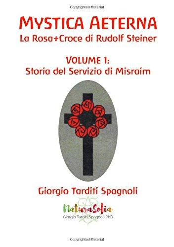 Mystica Aeterna: La Rosa+Croce di Rudolf Steiner - Volume 1: Storia del Servizio di Misraim