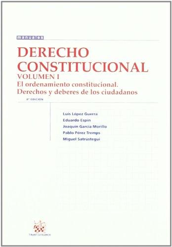 Derecho Constitucional Vol. I El ordenamiento constitucional Derechos y deberes de los ciudadanos por Luis López Guerra