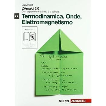 Amaldi 2.0. Termodinamica, Onde, Elettromagnetismo. Con Esperimenti A Casa E A Scuola. Con Espansione Online. Per Le Scuole Superiori