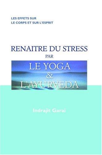 Renaître du stress par le yoga et l'ayurveda