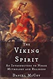 The Viking Spirit: An Introduction to Norse Mythology and Religion - Daniel McCoy