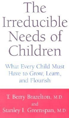 [(The Irreducible Needs of Children: What Every Child Must Have to Grow, Learn and Flourish)] [Author: T. Berry Brazelton] published on (August, 2001)