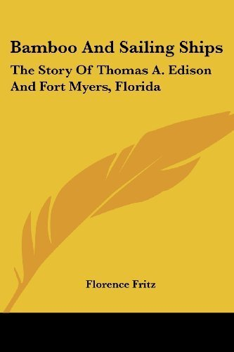 Bamboo And Sailing Ships: The Story Of Thomas A. Edison And Fort Myers, Florida by Florence Fritz (2007-03-01)