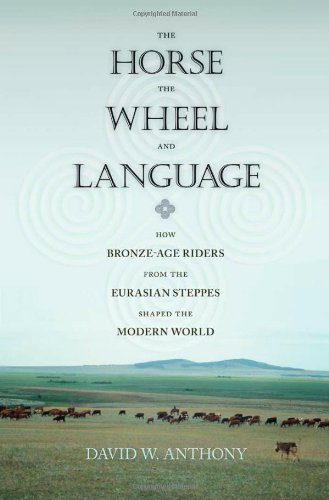 The Horse, the Wheel, and Language: How Bronze-Age Riders from the Eurasian Steppes Shaped the Modern World por David W. Anthony