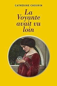 La Voyante avait vu loin par Catherine Choupin