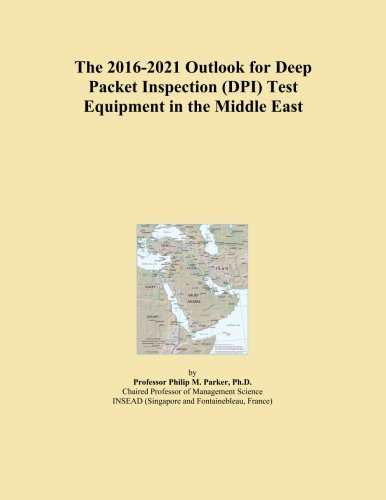 The 2016-2021 Outlook for Deep Packet Inspection (DPI) Test Equipment in the Middle East