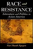 [Race and Resistance: Literature and Politics in Asian America] (By: Viet Thanh Nguyen) [published: April, 2002]