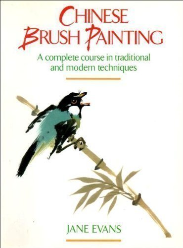 Chinese Brush Painting: Complete Course in Traditional and Modern Techniques