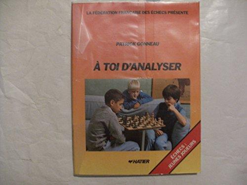 A toi d'analyser par Patrick Gonneau, Fédération française des échecs