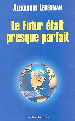 Le futur était preque parfait : Enquête sur la mondialisation