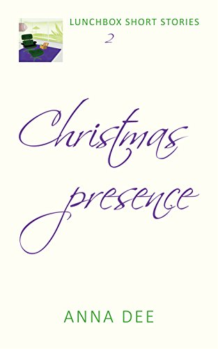 Christmas Presence (LUNCHBOX SHORT STORIES Book 2) by [Dee, Anna]