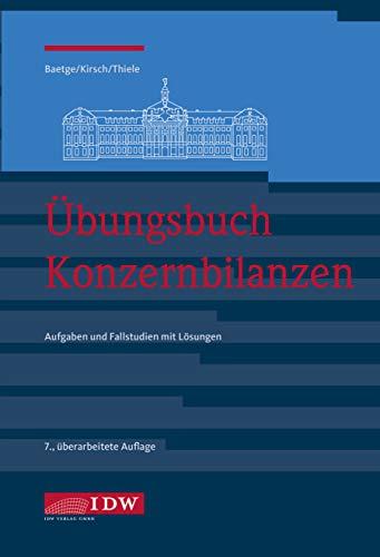 Übungsbuch Konzernbilanzen, 7. Aufl.: Aufgaben und Fallstudien mit Lösungen