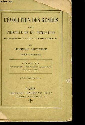L'EVOLUTION DES GENRES DANS L'HISTOIRE DE LA LITTERATURE - LECONS PROFESSEES A L'ECOLE NORMALE SUPERIEURE TOME PREMIER