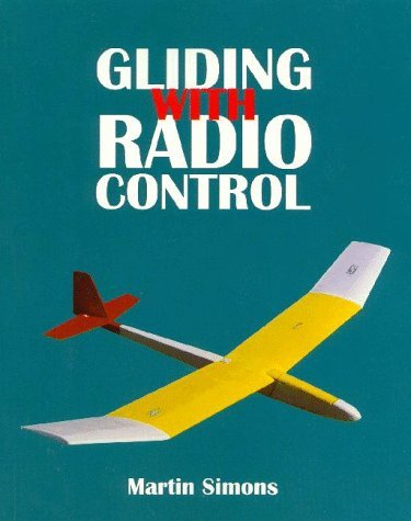 Gliding with Radio Control (Beginner's Guide to Building and Flying Model Sailplanes) by Martin Simons (1998-12-31)