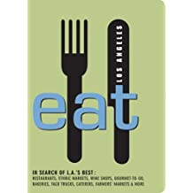 EAT Los Angeles: The Food Lover's Guide to Los Angeles