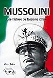 Mussolini - Une histoire du fascisme italien