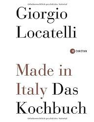 Made in italy - italienisch kochen mit Giorgio Locatelli. Original-Rezepte der italienischen Küche, mit Pizza, Pasta, Bruschetta und mehr.: Das Kochbuch