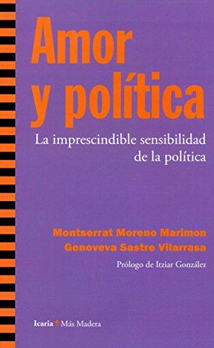 Amor Y Politica. La Imprescindible Sensibilidad De La Politica (Más Madera)