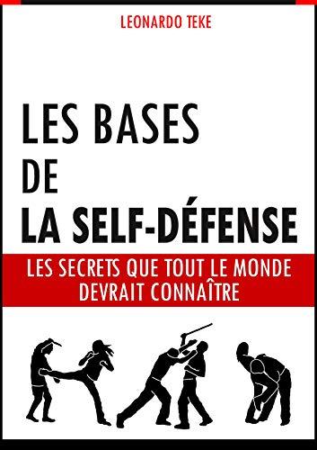 Les bases de la self-défense: Les secrets que tout le monde devrait connaître par Leonardo Teke