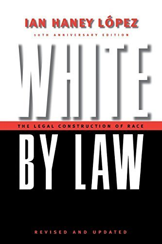 White by Law 10th Anniversary Edition: The Legal Construction of Race (Critical America) by Ian Haney L?pez (2006-10-01)