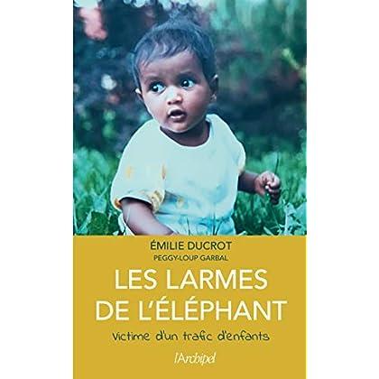 Les larmes de l'éléphant: Victime d'un trafic d'enfants