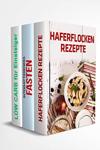 Haferflocken Rezepte | Intermittierendes Fasten | Low Carb für Einsteiger: Fit, munter und voller Energie durch diese Tipps und leckeren Rezepte
