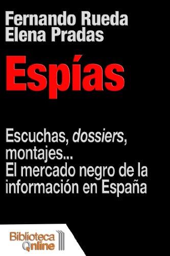 Espías. Escuchas, dossiers, montajes... El mercado negro de la información en España por Fernando Rueda