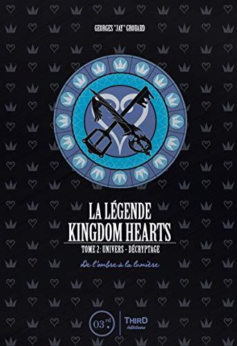 La légende Kingdom hearts. tome 2 : univers et décryptage: De l'ombre à la lumière par Georges Grouard