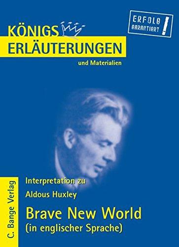 Königs Erläuterungen: Brave New World von Aldous Huxley. Textanalyse und Interpretationshilfe auf Englisch. Alle erforderlichen Infos für Abitur, Matura, Klausur und Referat