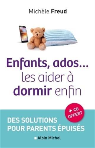 Enfants, ados... les aider à dormir enfin: Des solutions pour parents épuisés par Michèle Freud