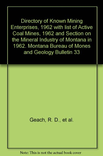 Directory of Known Mining Enterprises, 1962 with list of Active Coal Mines, 1962 and Section on the Mineral Industry of Montana in 1962. Montana Bureau of Mones and Geology Bulletin 33 par R. D., et al. Geach