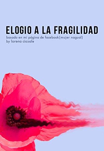 Descargar Libro Elogio a la Fragilidad: En este breve, inmenso y fugaz instante. de Lorena Ciocale